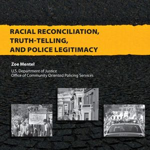Racial Reconciliation, Truth Telling, and Police Legitimacy (2012)