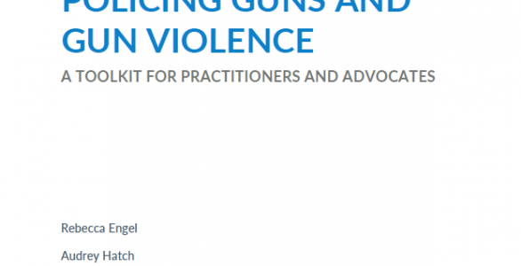 Policing Guns and Gun Violence: A Toolkit for Practitioners and Advocates